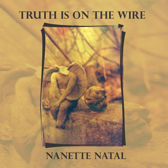 Nanette Natal - Truth Is On The Wire